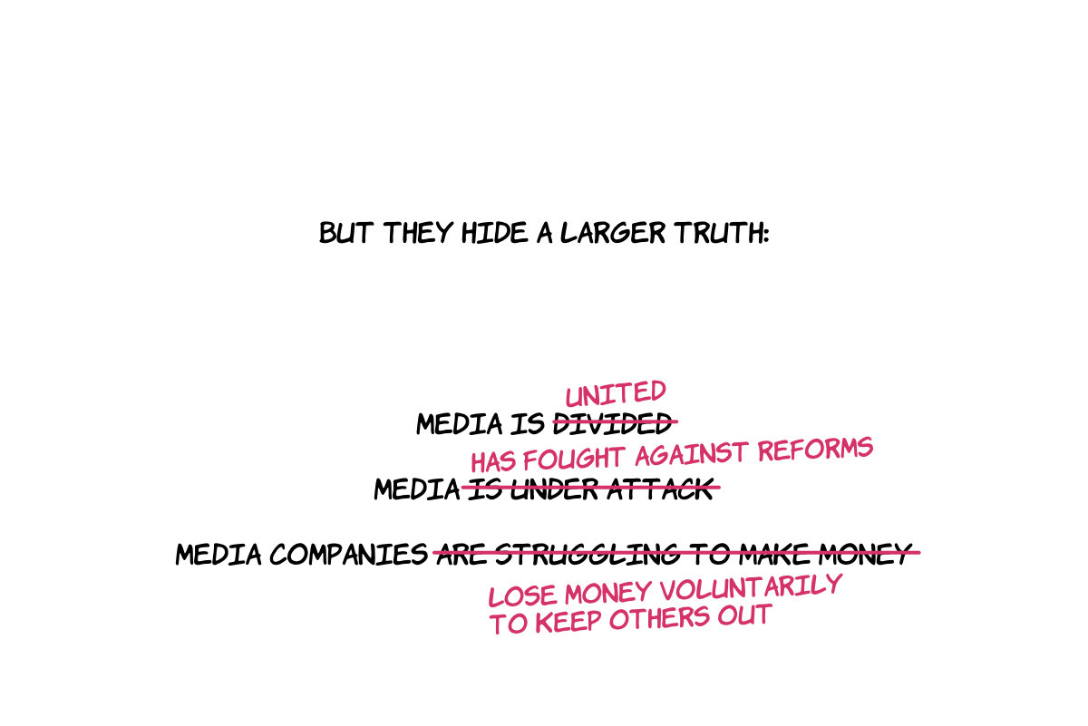 But they hide a larger truth. Media is united.  Media has fought against reforms.  Media companies lose money voluntarily, to keep others out.