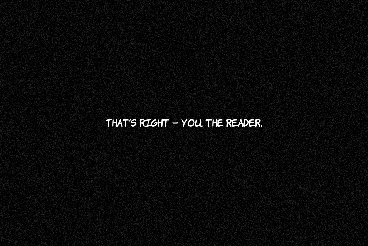 That's right — you, the reader.